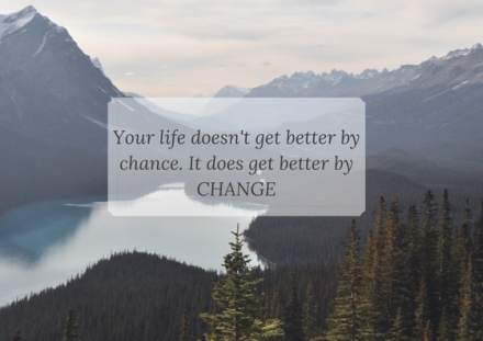 Your life doesn't get better by chance. It does get better by CHANGE.jpg